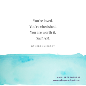 You are loved and cherished. Whispers of Rest 40-day devotional by Bonnie Gray now available for you!
